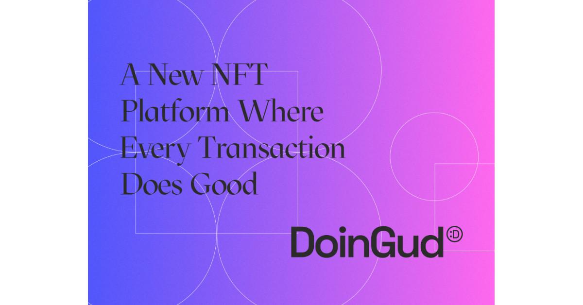 NFT ecosystem DoinGud, Announces Debuting Creators-Activists, Focused on Positive Social Impact Through Art – Blockchain News, Opinion, TV and Jobs